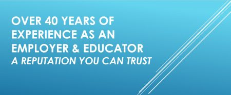 Over 40 years of experience as an employer and educator - A reputation you can trust